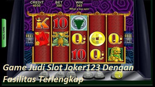 Game Judi Slot Joker123 Dengan Fasilitas Terlengkap