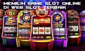 Memilih Game Slot Online di Web Slot Terbaik